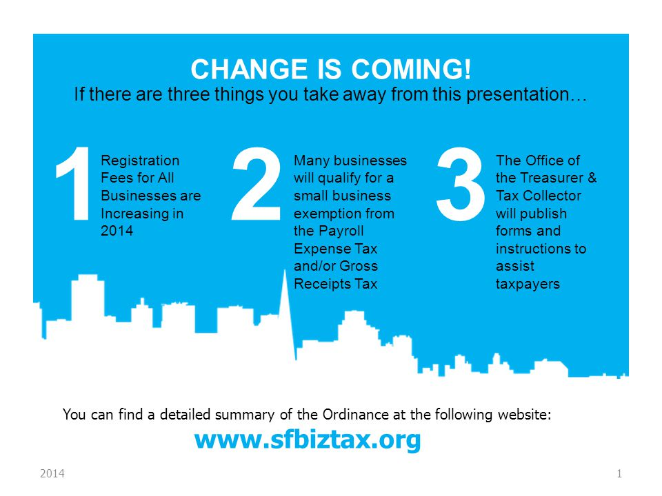 CHANGE IS COMING! 20141 You can find a detailed summary of the Ordinance at the following website: www.sfbiztax.org 1 Registration Fees for All Busine