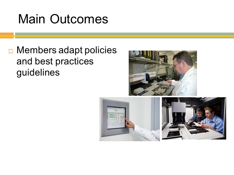Main Outcomes  Members adapt policies and best practices guidelines