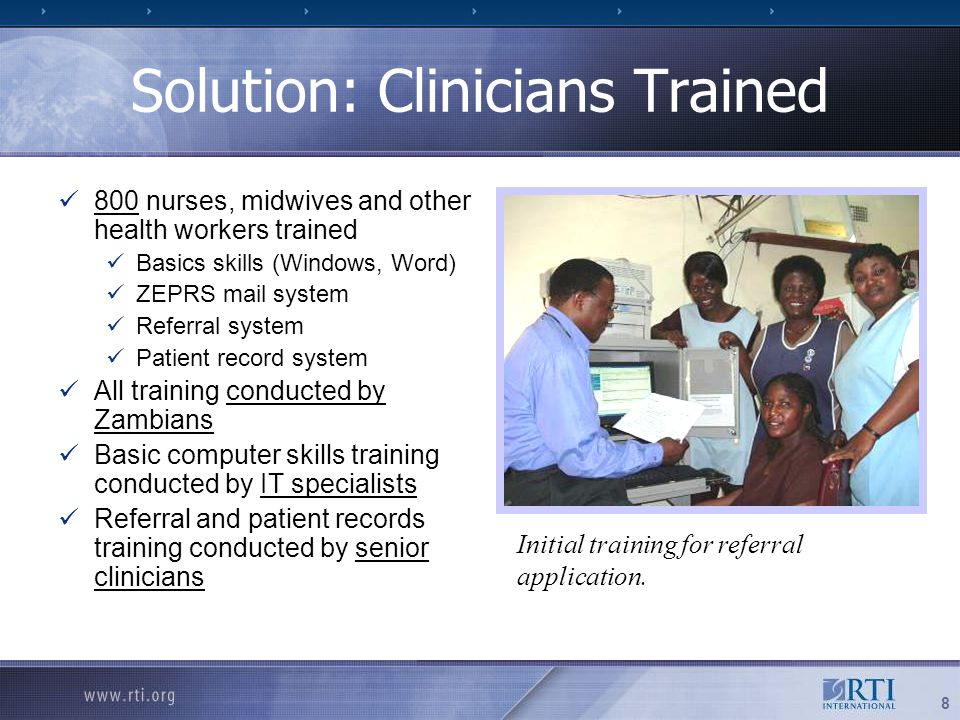 8 Solution: Clinicians Trained Initial training for referral application. 800 nurses, midwives and other health workers trained Basics skills (Windows