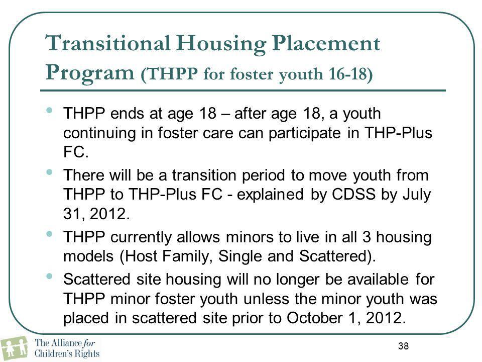Transitional Housing Placement Program (THPP for foster youth 16-18) THPP ends at age 18 – after age 18, a youth continuing in foster care can partici