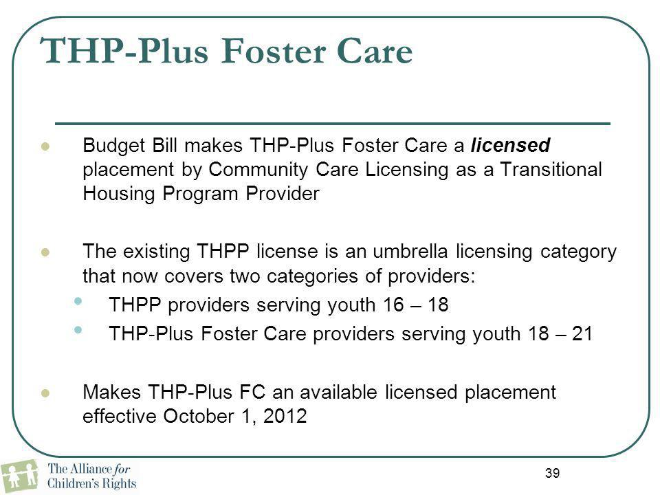 THP-Plus Foster Care Budget Bill makes THP-Plus Foster Care a licensed placement by Community Care Licensing as a Transitional Housing Program Provide