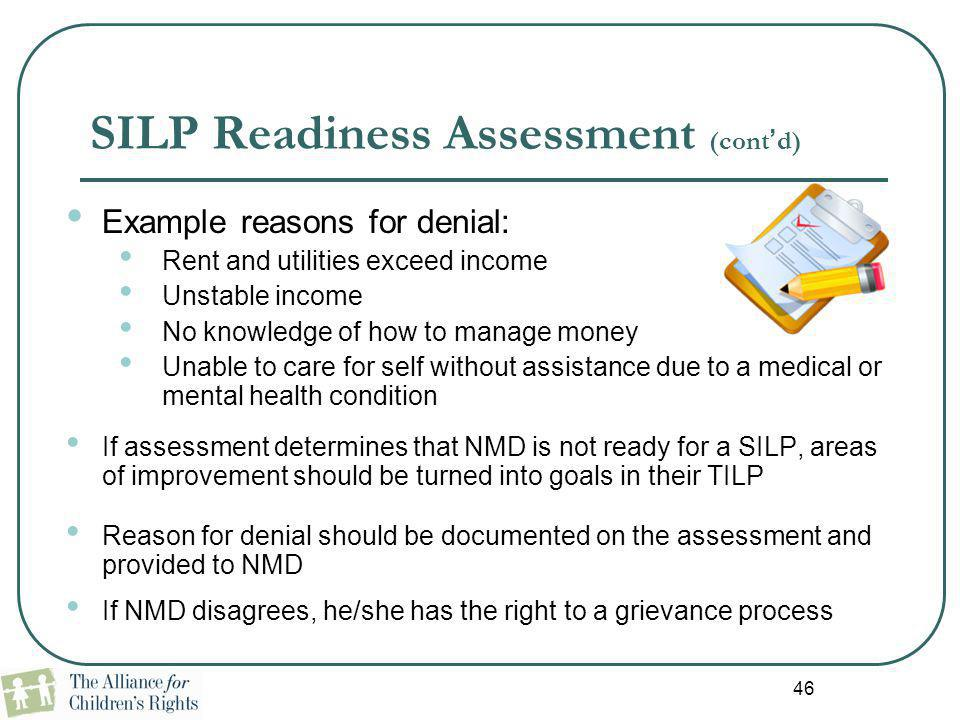 46 SILP Readiness Assessment (cont'd) Example reasons for denial: Rent and utilities exceed income Unstable income No knowledge of how to manage money