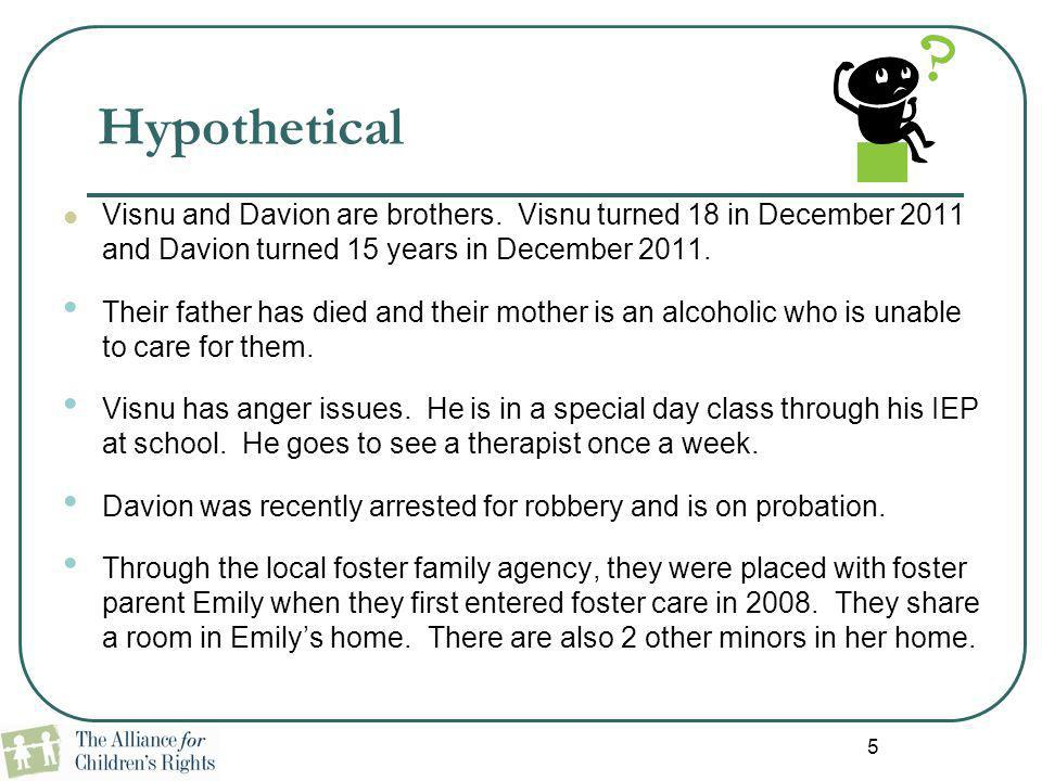 5 Hypothetical Visnu and Davion are brothers. Visnu turned 18 in December 2011 and Davion turned 15 years in December 2011. Their father has died and