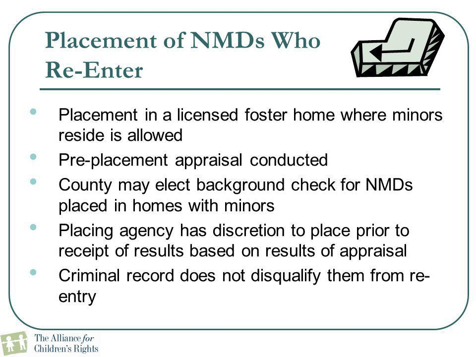 Placement of NMDs Who Re-Enter Placement in a licensed foster home where minors reside is allowed Pre-placement appraisal conducted County may elect b