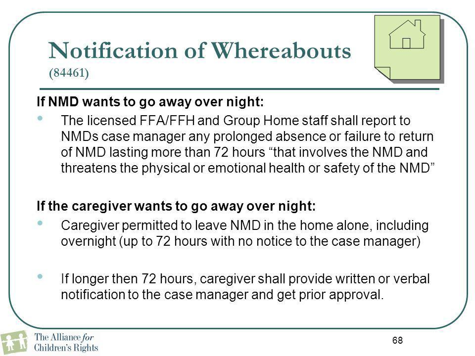 Notification of Whereabouts (84461) If NMD wants to go away over night: The licensed FFA/FFH and Group Home staff shall report to NMDs case manager an
