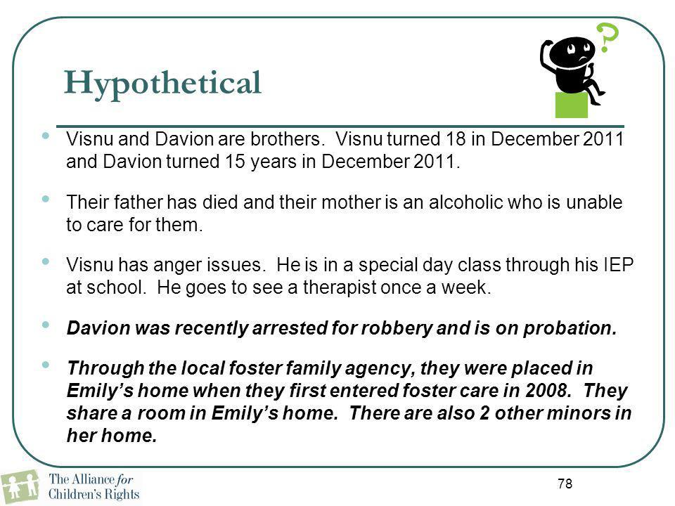 78 Hypothetical Visnu and Davion are brothers. Visnu turned 18 in December 2011 and Davion turned 15 years in December 2011. Their father has died and