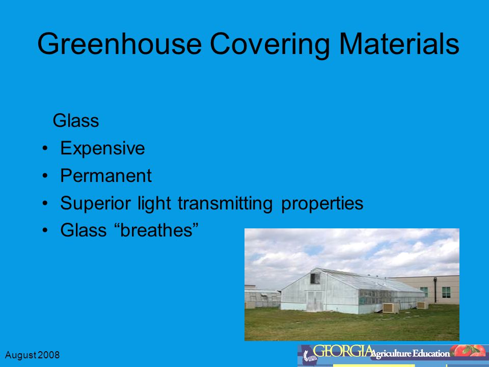"August 2008 Greenhouse Covering Materials Glass Expensive Permanent Superior light transmitting properties Glass ""breathes"""