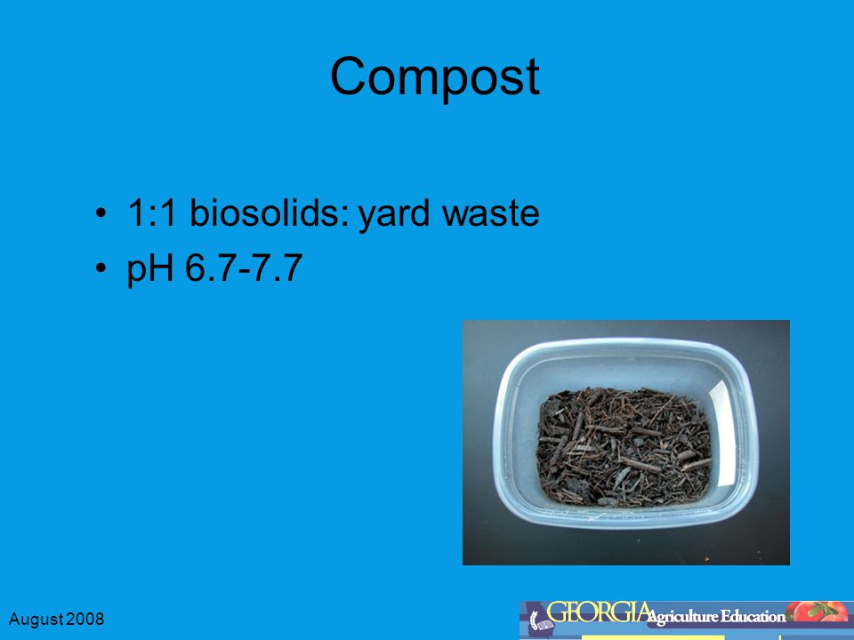 August 2008 Compost 1:1 biosolids: yard waste pH 6.7-7.7