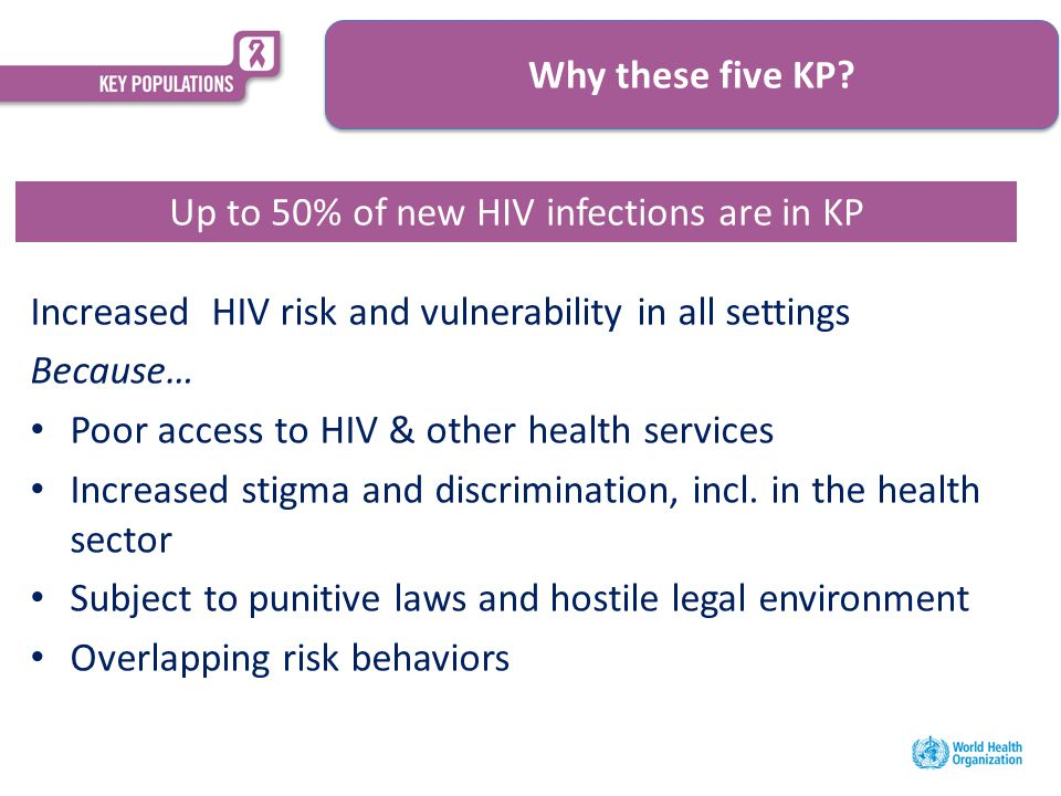 Increased HIV risk and vulnerability in all settings Because… Poor access to HIV & other health services Increased stigma and discrimination, incl.