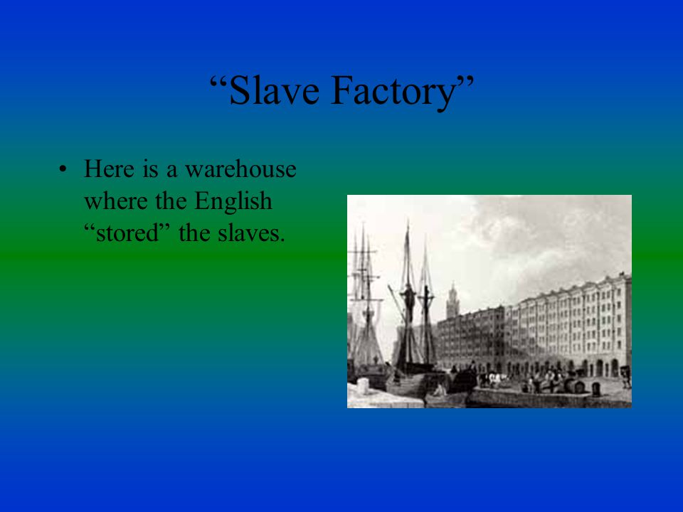 Slave Factory Here is a warehouse where the English stored the slaves.