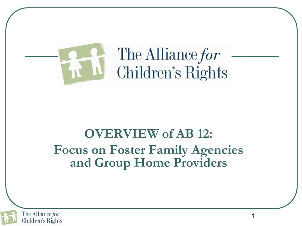 1 OVERVIEW of AB 12: Focus on Foster Family Agencies and Group Home Providers