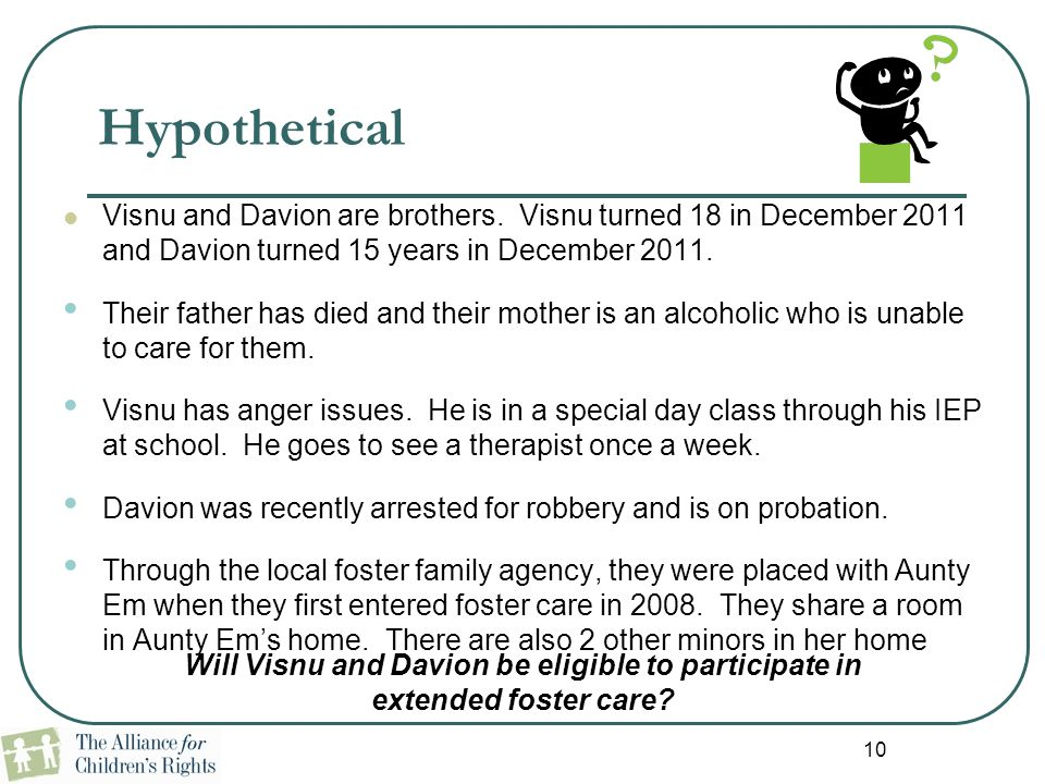10 Hypothetical Visnu and Davion are brothers. Visnu turned 18 in December 2011 and Davion turned 15 years in December 2011. Their father has died and