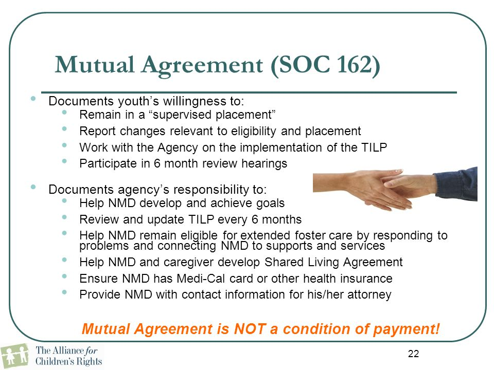 """22 Mutual Agreement (SOC 162) Documents youth's willingness to: Remain in a """"supervised placement"""" Report changes relevant to eligibility and placemen"""