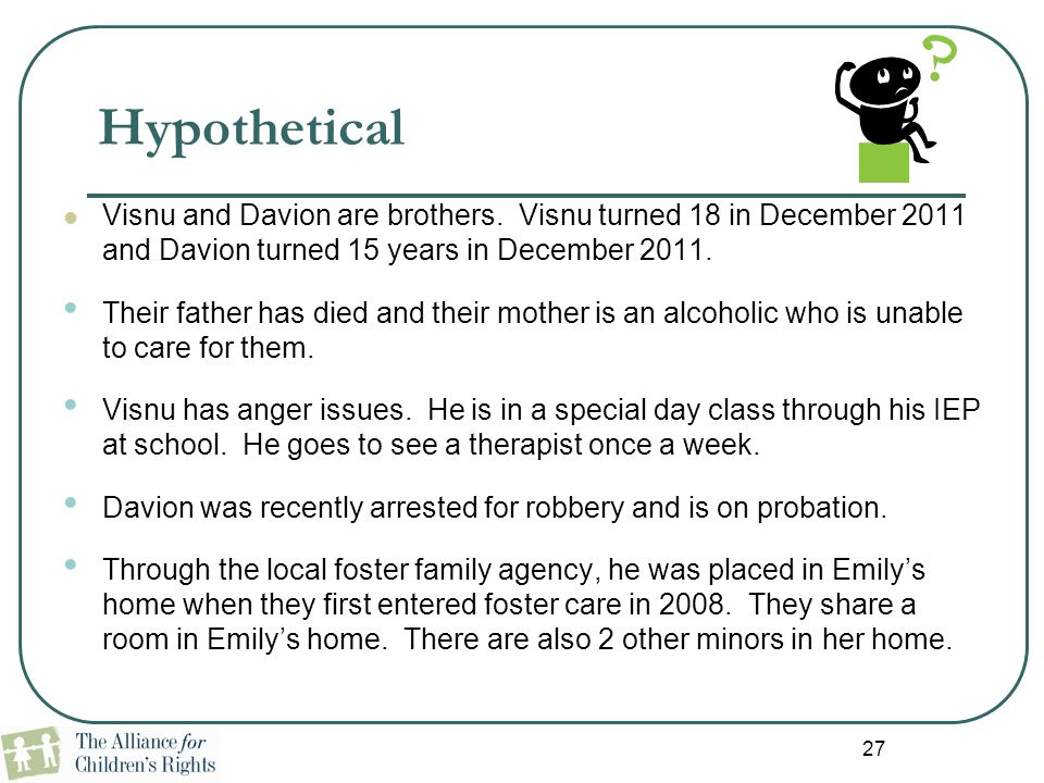 27 Hypothetical Visnu and Davion are brothers. Visnu turned 18 in December 2011 and Davion turned 15 years in December 2011. Their father has died and