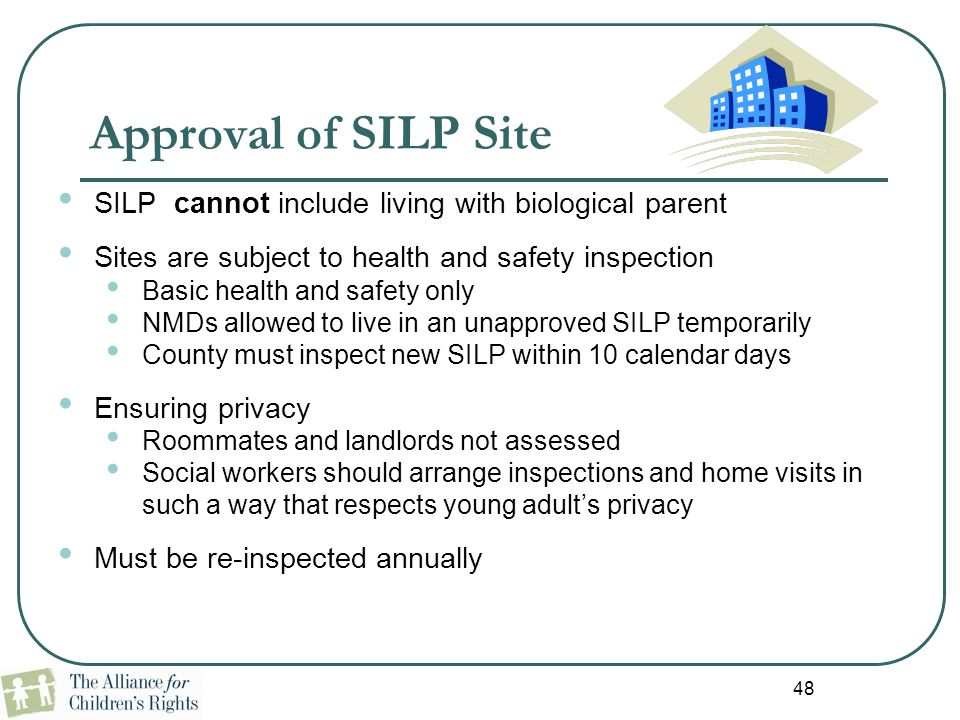 48 Approval of SILP Site SILP cannot include living with biological parent Sites are subject to health and safety inspection Basic health and safety o