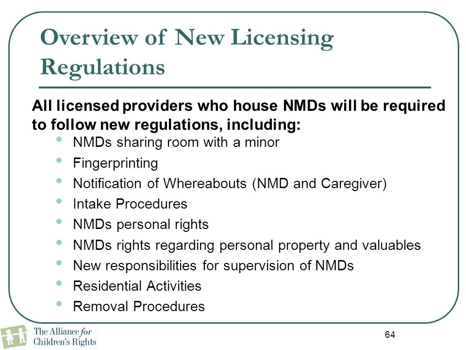64 All licensed providers who house NMDs will be required to follow new regulations, including: NMDs sharing room with a minor Fingerprinting Notifica