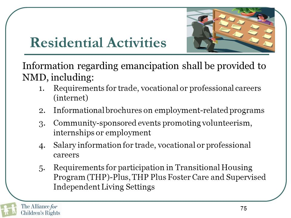75 Residential Activities Information regarding emancipation shall be provided to NMD, including: 1.Requirements for trade, vocational or professional