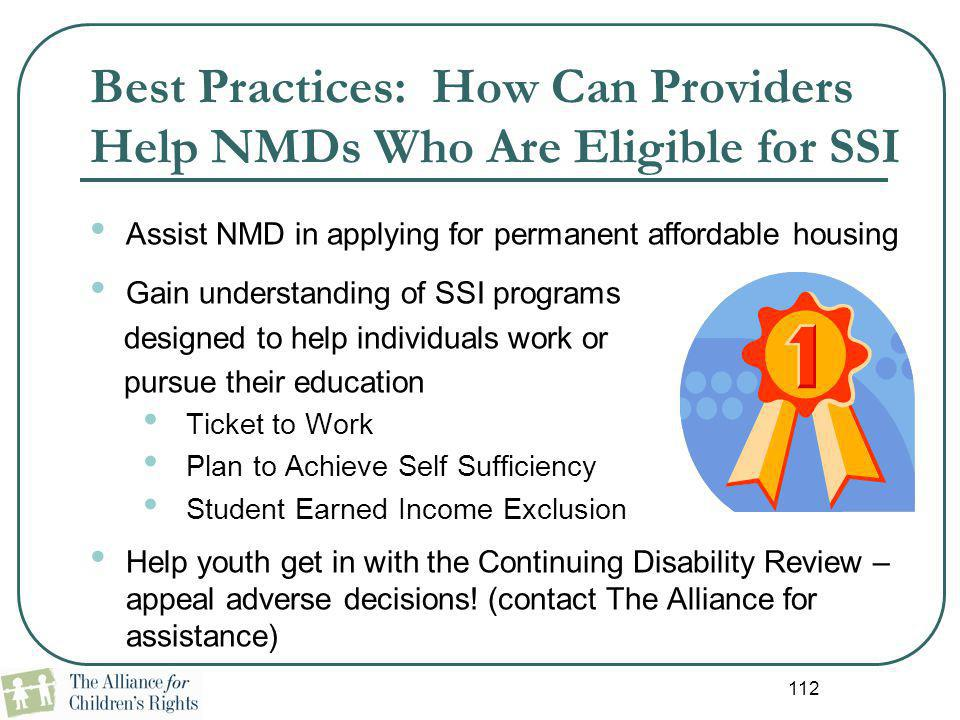 112 Best Practices: How Can Providers Help NMDs Who Are Eligible for SSI Assist NMD in applying for permanent affordable housing Gain understanding of