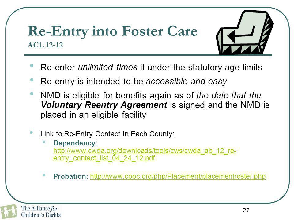 27 Re-Entry into Foster Care ACL 12-12 Re-enter unlimited times if under the statutory age limits Re-entry is intended to be accessible and easy NMD i