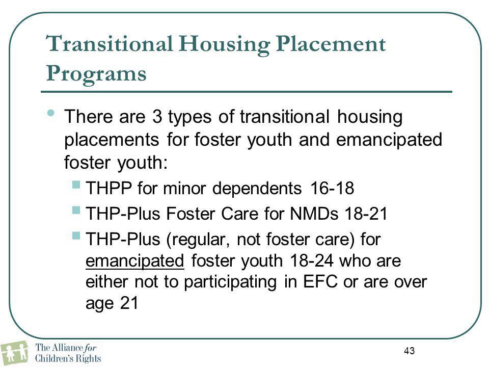 Transitional Housing Placement Programs There are 3 types of transitional housing placements for foster youth and emancipated foster youth:  THPP for