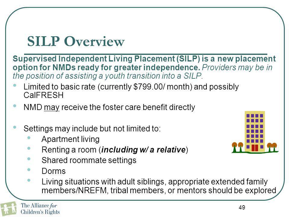 49 SILP Overview Supervised Independent Living Placement (SILP) is a new placement option for NMDs ready for greater independence. Providers may be in