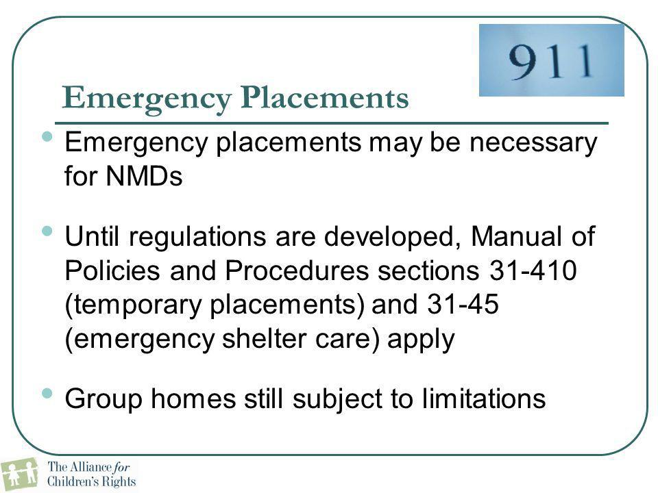 Emergency Placements Emergency placements may be necessary for NMDs Until regulations are developed, Manual of Policies and Procedures sections 31-410