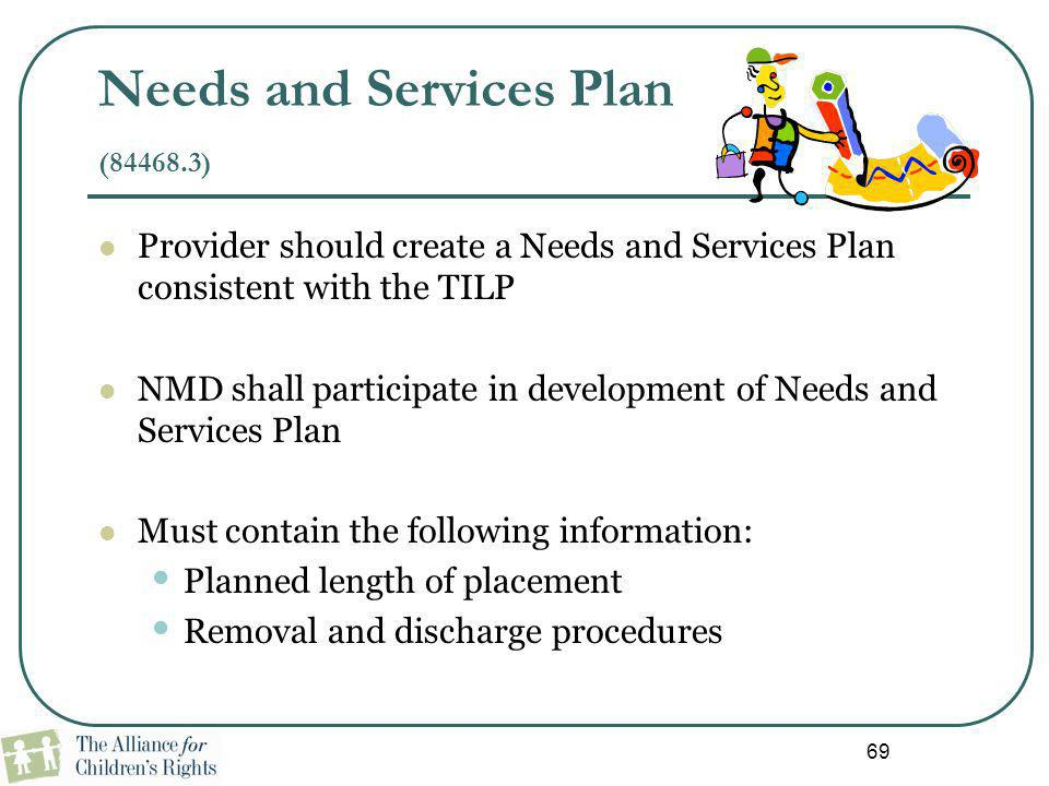 Needs and Services Plan (84468.3) Provider should create a Needs and Services Plan consistent with the TILP NMD shall participate in development of Ne