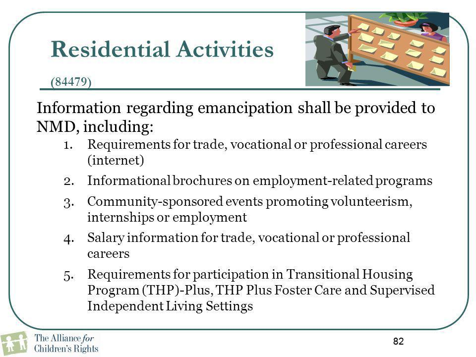 82 Residential Activities (84479) Information regarding emancipation shall be provided to NMD, including: 1.Requirements for trade, vocational or prof