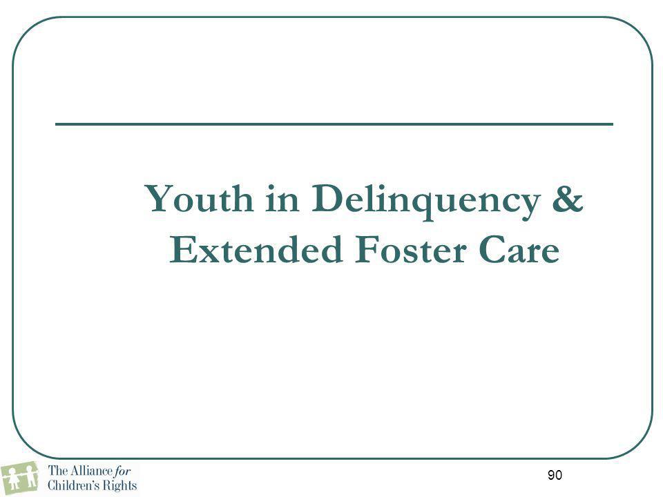 90 Youth in Delinquency & Extended Foster Care