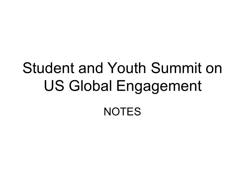 Student and Youth Summit on US Global Engagement NOTES