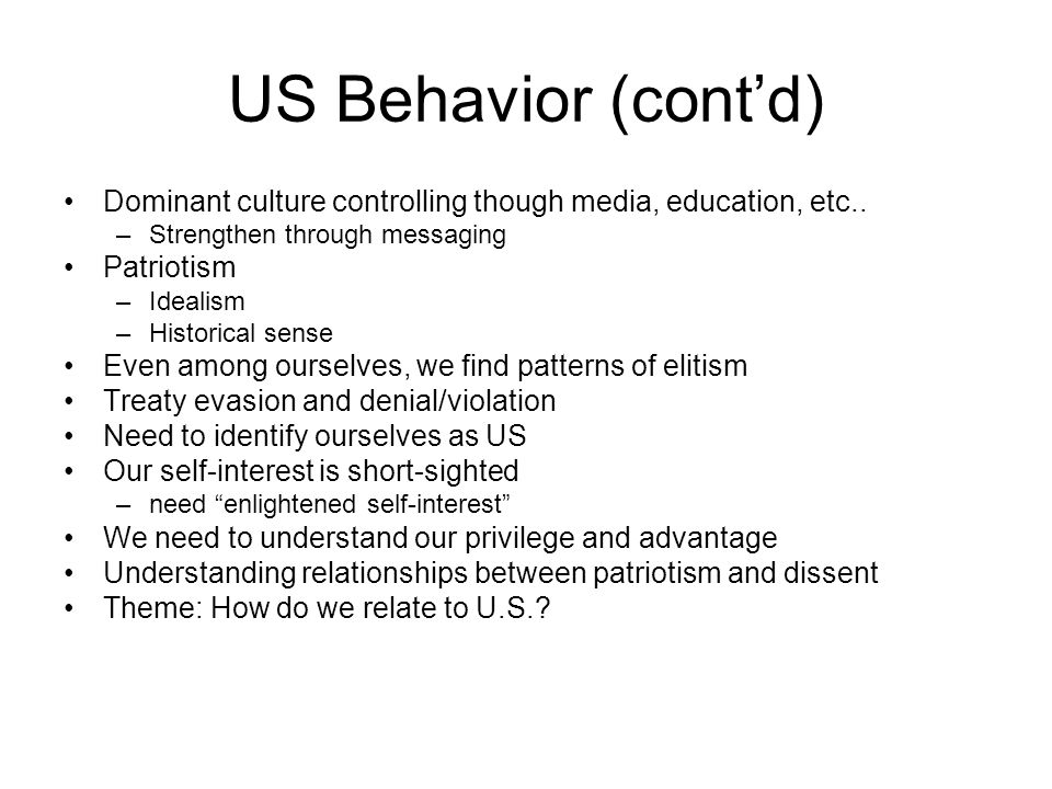 US Behavior (cont'd) Dominant culture controlling though media, education, etc..