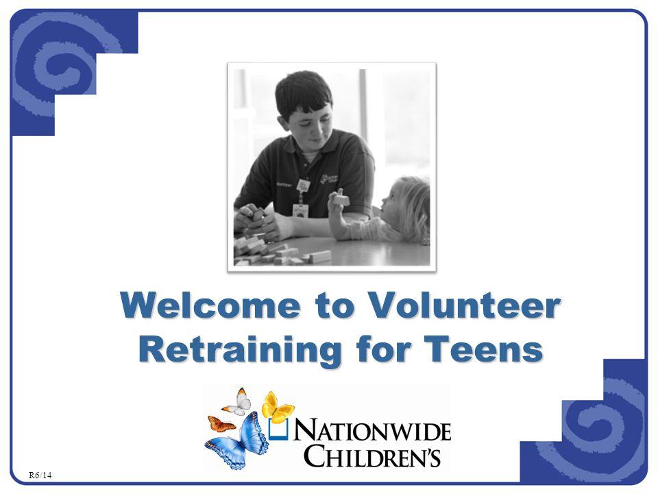 Welcome to Volunteer Retraining for Teens R6/14