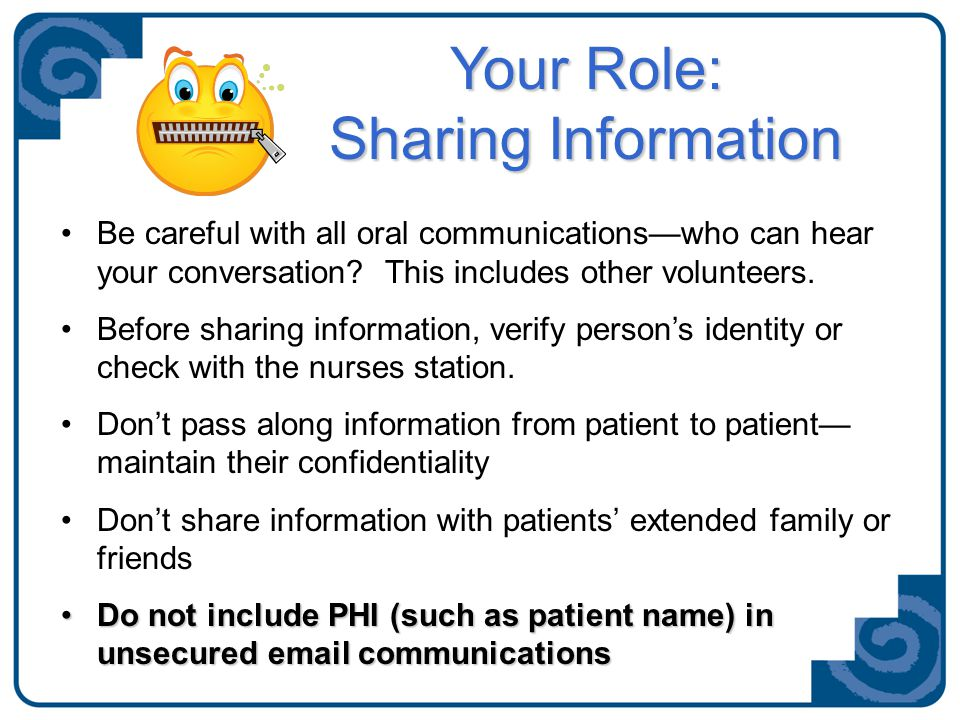 Your Role: Sharing Information Be careful with all oral communications—who can hear your conversation.