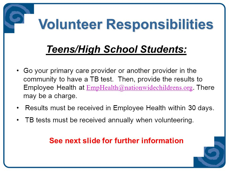 Volunteer Responsibilities Teens/High School Students: Go your primary care provider or another provider in the community to have a TB test.