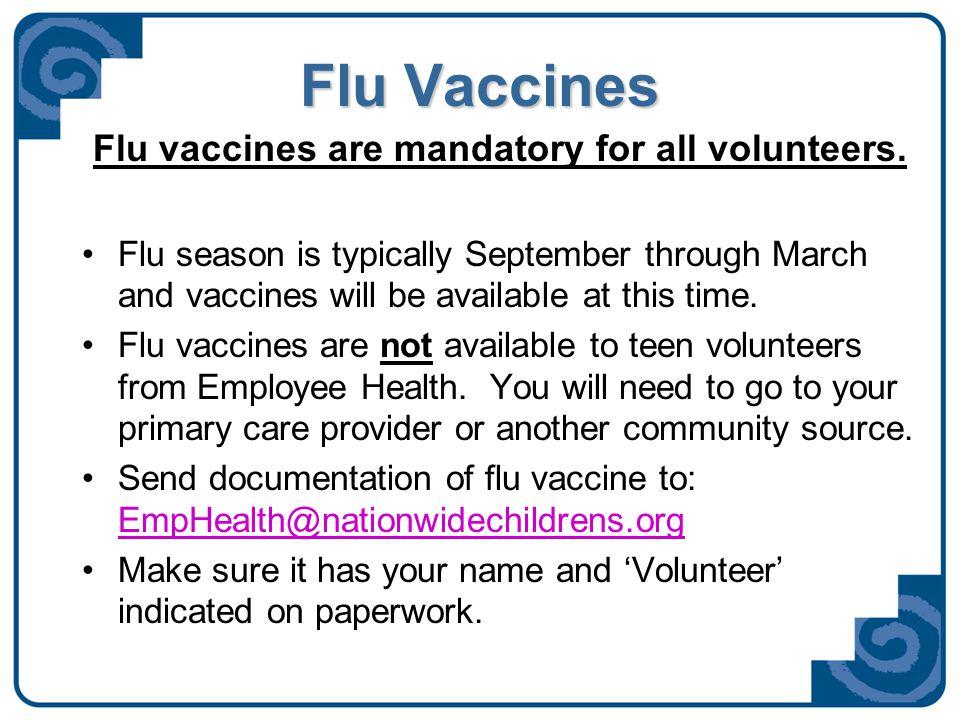 Flu Vaccines Flu vaccines are mandatory for all volunteers.