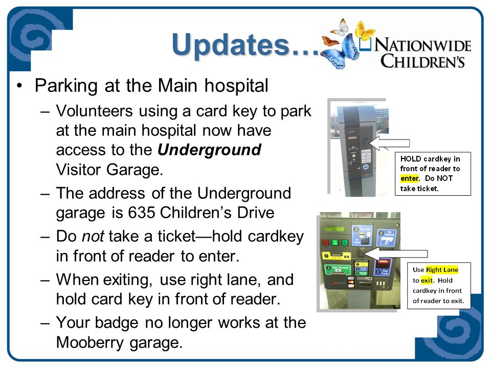Updates… Parking at the Main hospital – –Volunteers using a card key to park at the main hospital now have access to the Underground Visitor Garage.