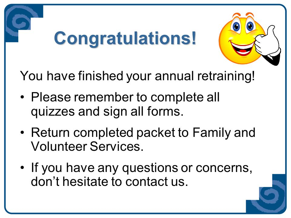 Congratulations. You have finished your annual retraining.