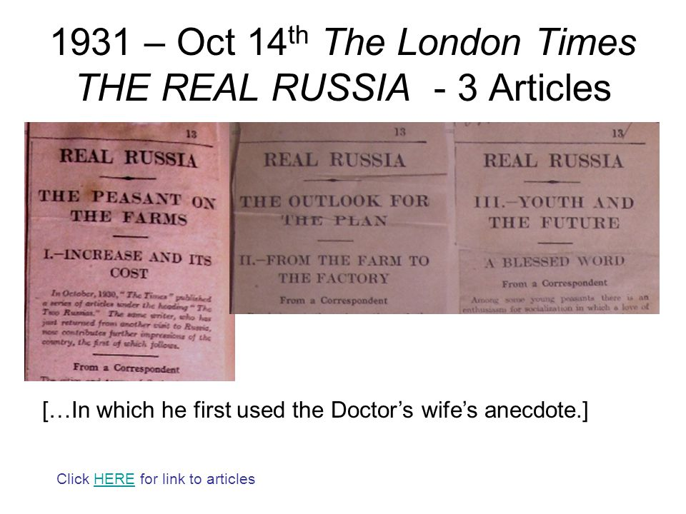 1931 – Oct 14 th The London Times THE REAL RUSSIA - 3 Articles […In which he first used the Doctor's wife's anecdote.] Click HERE for link to articlesHERE