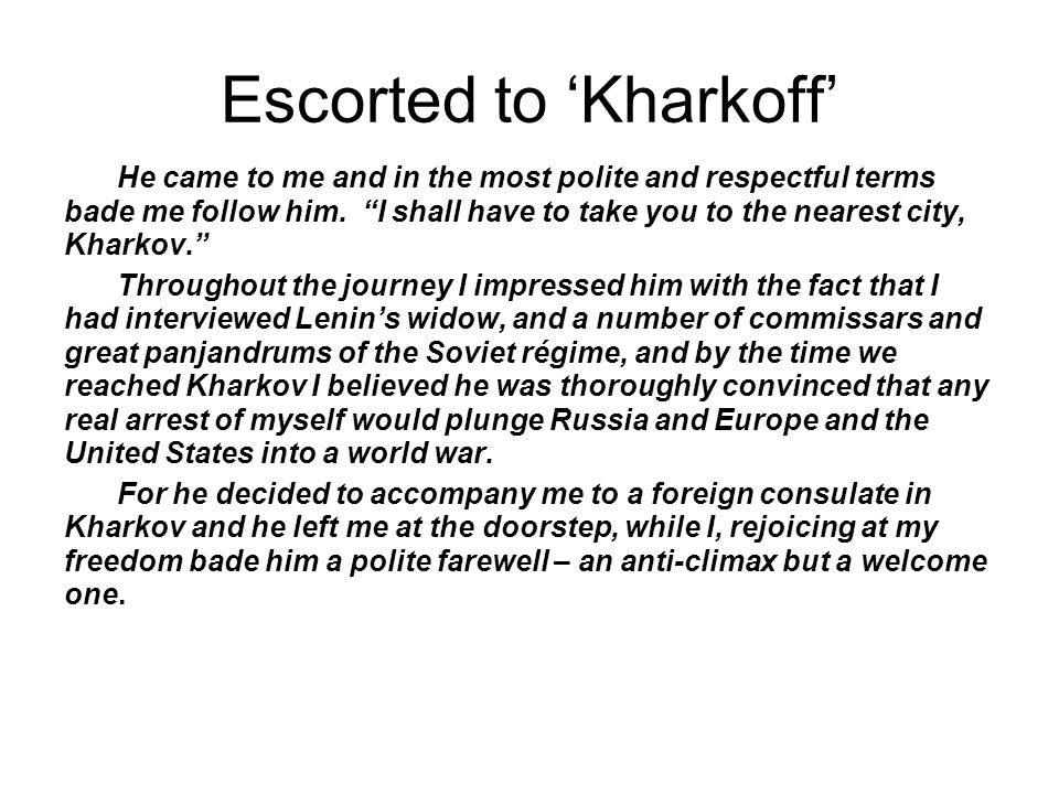 Escorted to 'Kharkoff' He came to me and in the most polite and respectful terms bade me follow him.