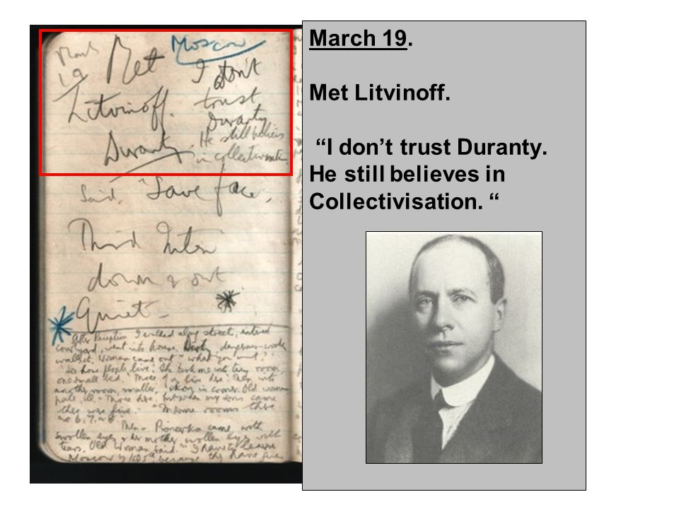 March 19. Met Litvinoff. I don't trust Duranty. He still believes in Collectivisation.