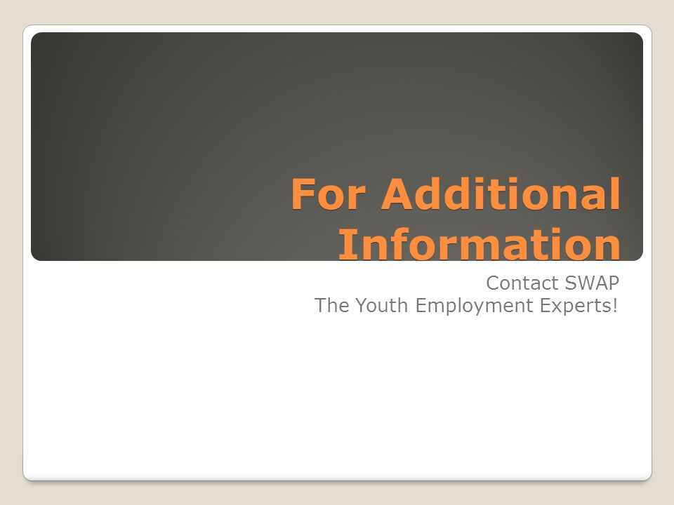 For Additional Information Contact SWAP The Youth Employment Experts!