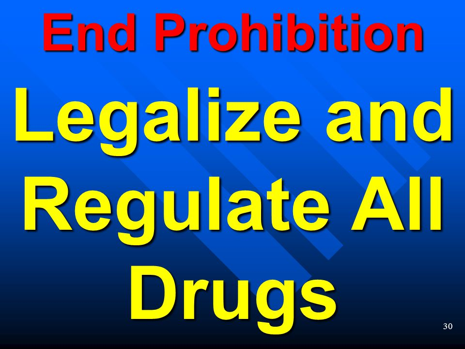 29 Alternative Policy Solution Remove the profit motive continuously enhanced for 40 years by the United States policy of a WAR ON DRUGS