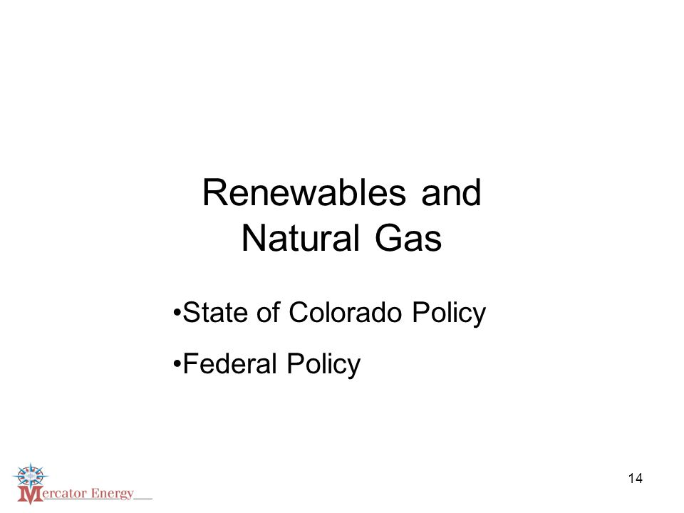 14 Renewables and Natural Gas State of Colorado Policy Federal Policy