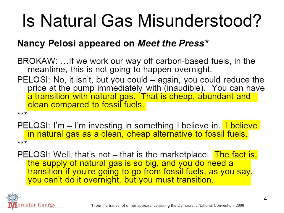 4 Nancy Pelosi appeared on Meet the Press* BROKAW: …If we work our way off carbon-based fuels, in the meantime, this is not going to happen overnight.
