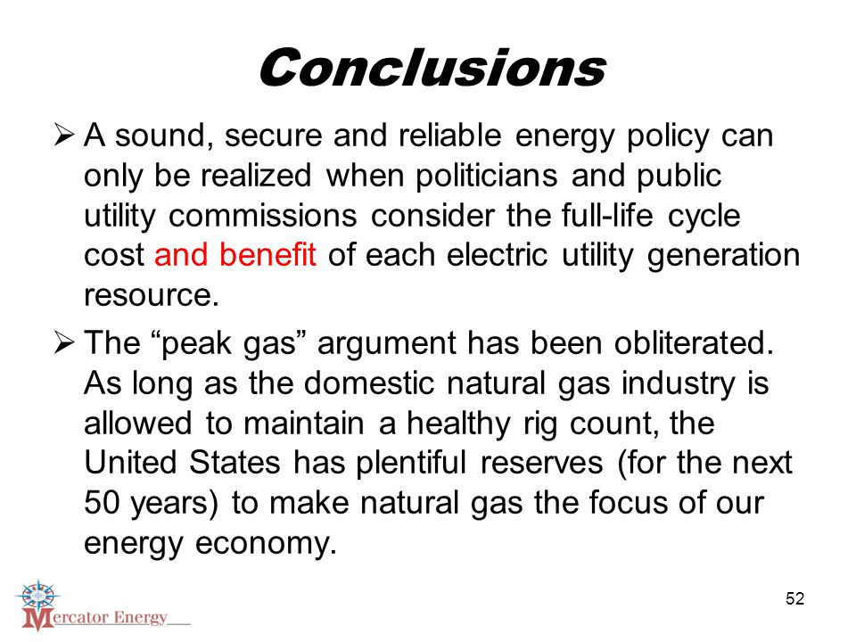 52 Conclusions  A sound, secure and reliable energy policy can only be realized when politicians and public utility commissions consider the full-life cycle cost and benefit of each electric utility generation resource.