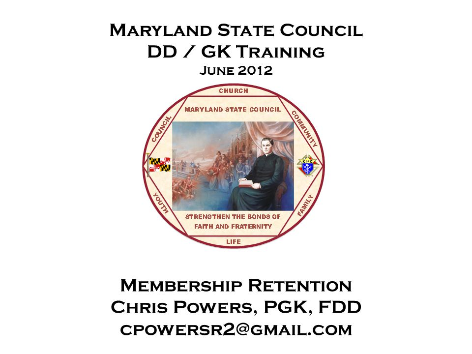Maryland State Council DD / GK Training June 2012 Membership Retention Chris Powers, PGK, FDD cpowersr2@gmail.com