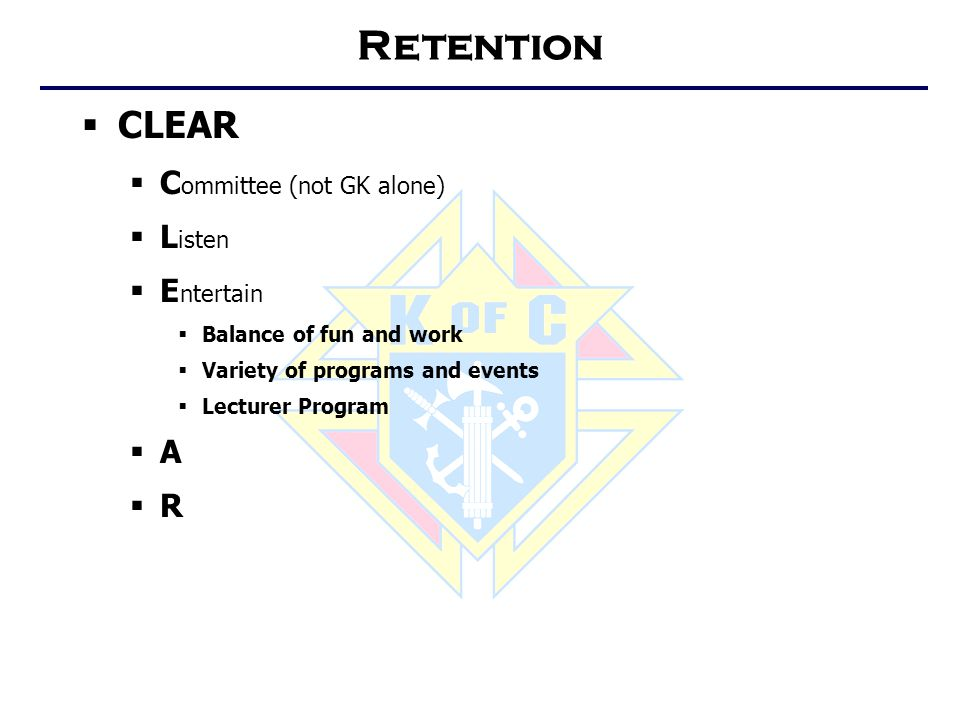Retention  CLEAR  C ommittee (not GK alone)  L isten  E ntertain  Balance of fun and work  Variety of programs and events  Lecturer Program AA RR