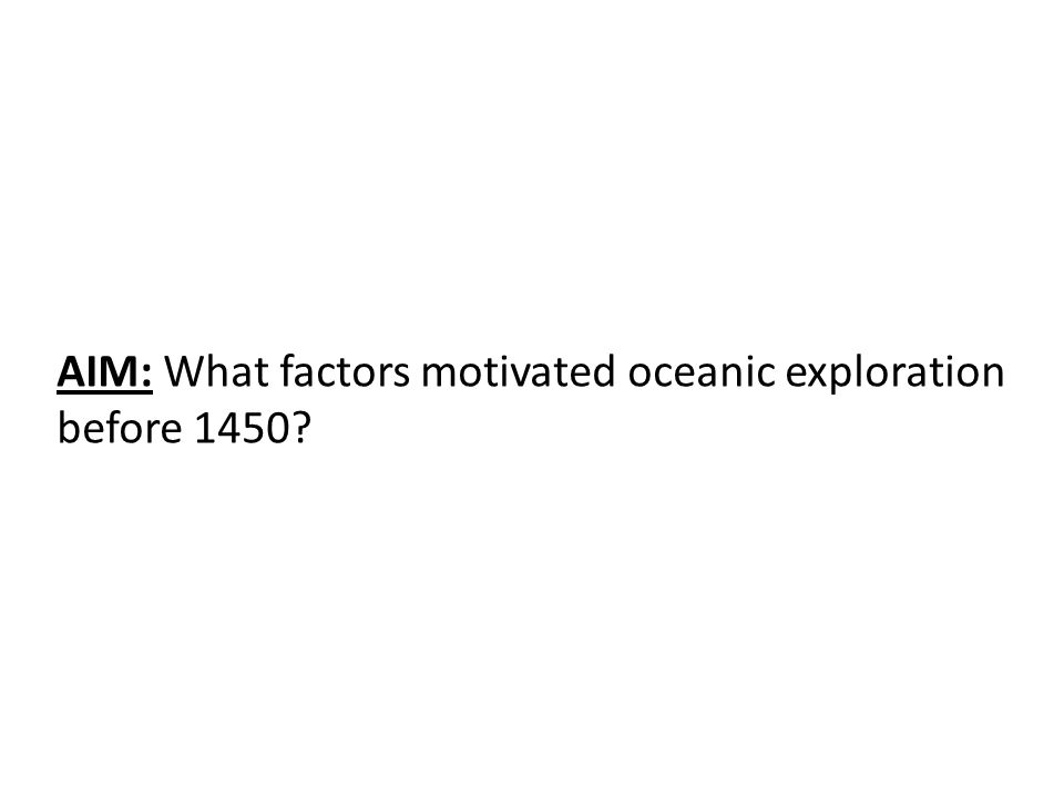 AIM: What factors motivated oceanic exploration before 1450