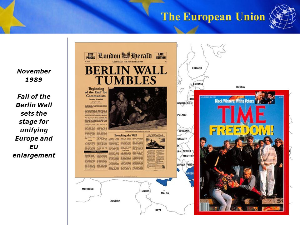 The European Union November 1989 Fall of the Berlin Wall sets the stage for unifying Europe and EU enlargement