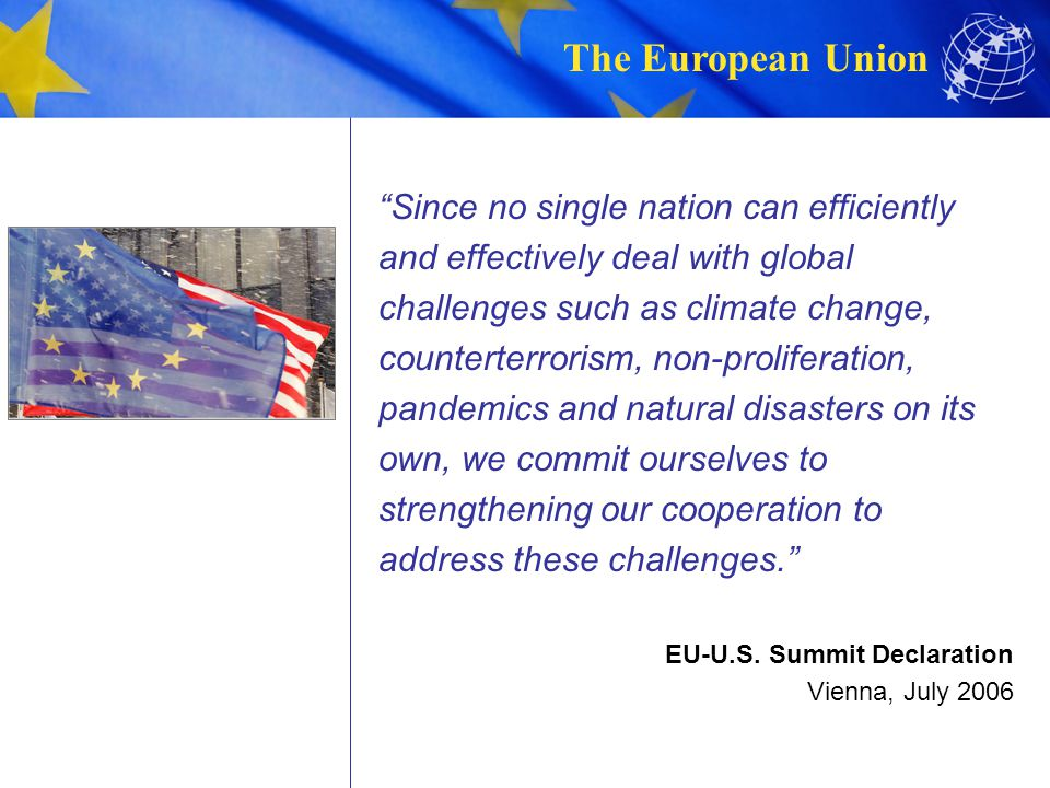 "The European Union ""Since no single nation can efficiently and effectively deal with global challenges such as climate change, counterterrorism, non-p"